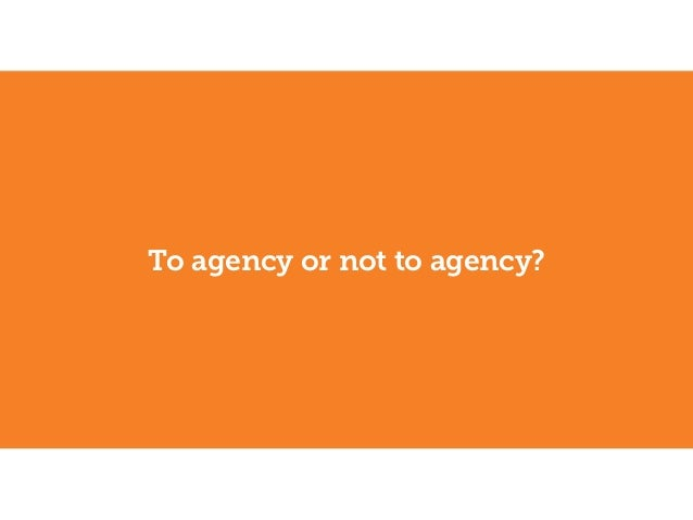 To agency or not to agency?