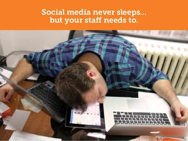 Social media never sleeps...  but your staff needs to.