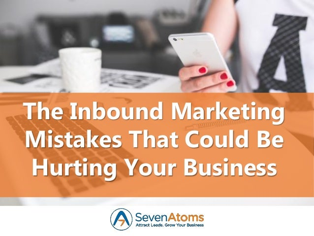 The Inbound Marketing Mistakes That Could Be Hurting Your Business