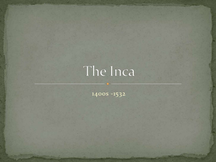 1400s -1532<br />The Inca<br />