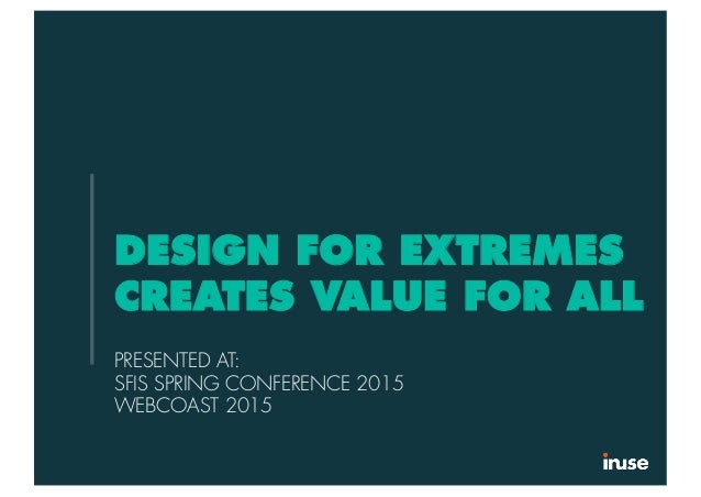 DESIGN FOR EXTREMES CREATES VALUE FOR ALL PRESENTED AT: SFIS SPRING CONFERENCE 2015 WEBCOAST 2015