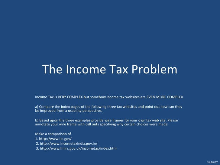 The Income Tax Problem Income Tax is VERY COMPLEX but somehow income tax websites are EVEN MORE COMPLEX.  a) Compare the i...