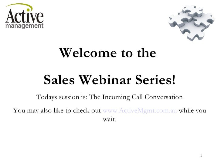 Welcome to the  Sales Webinar Series! Todays session is: The Incoming Call Conversation You may also like to check out  ww...