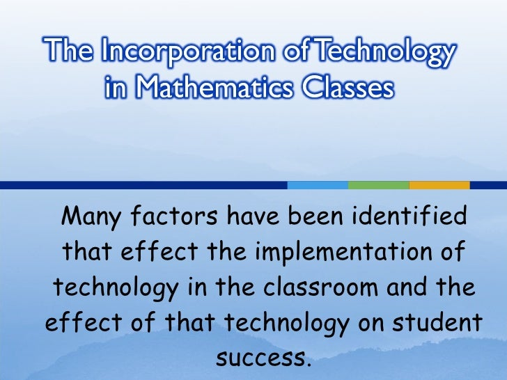 Many factors have been identified that effect the implementation of technology in the classroom and the effect of that tec...
