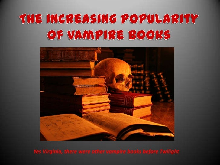 The Increasing Popularity of Vampire Books<br />Yes Virginia, there were other vampire books before Twilight<br />