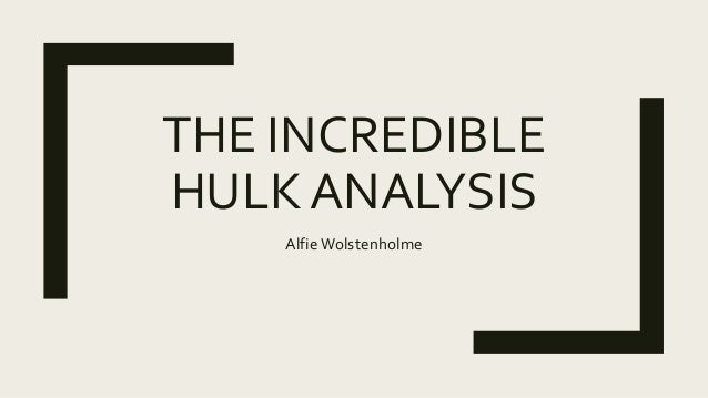 THE INCREDIBLE HULK ANALYSIS AlfieWolstenholme