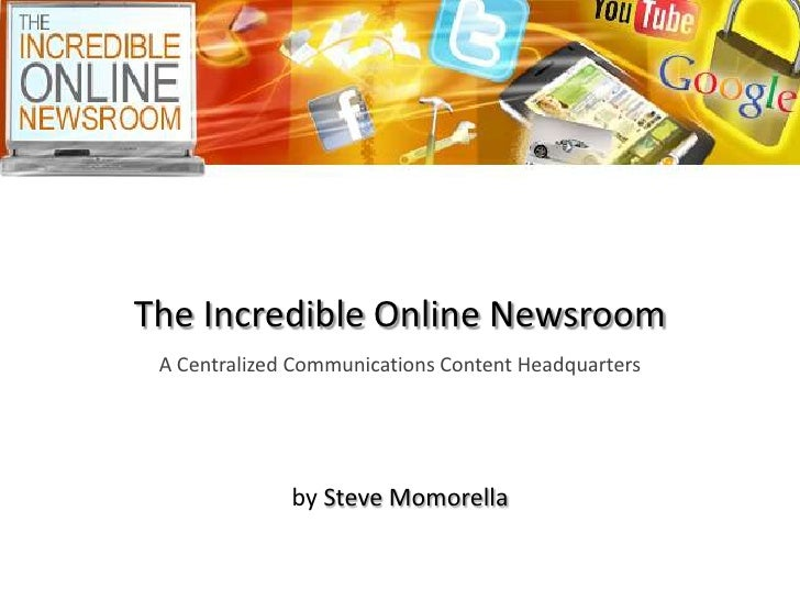 The Incredible Online Newsroom A Centralized Communications Content Headquarters              by Steve Momorella
