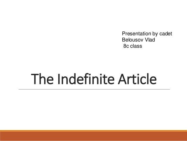 The Indefinite Article Presentation by сadet Belousov Vlad 8c class