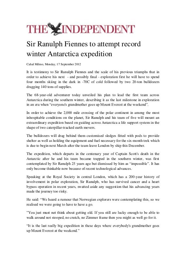 Sir Ranulph Fiennes to attempt recordwinter Antarctica expeditionCahal Milmo, Monday, 17 September 2012It is testimony to ...