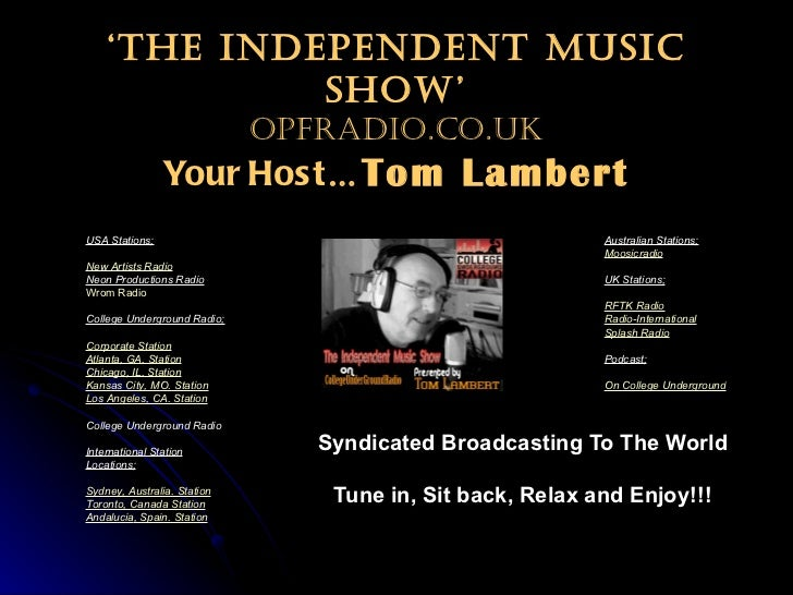' The Independent Music Show' OPFradio.co.uk Your Host … Tom Lambert Syndicated Broadcasting To The World Tune in, Sit bac...