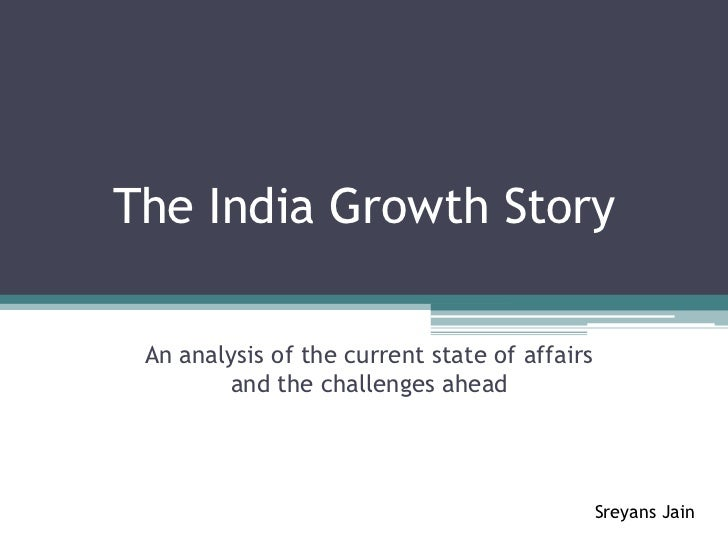 The India Growth Story An analysis of the current state of affairs        and the challenges ahead                        ...