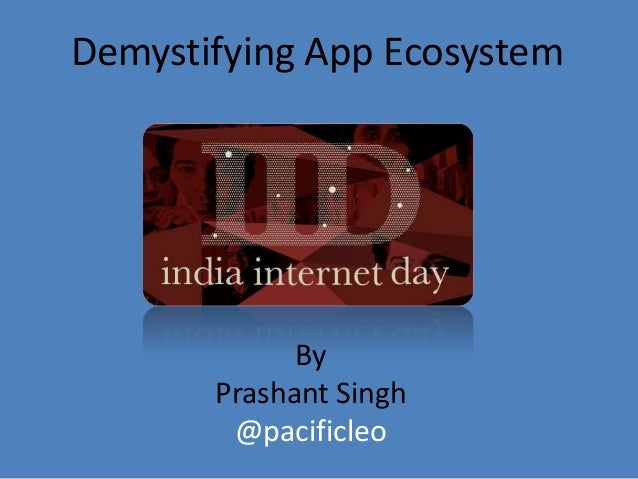 Demystifying App Ecosystem By Prashant Singh @pacificleo