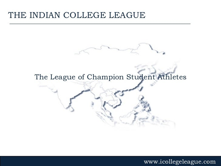 The League of Champion Student Athletes www.icollegeleague.com THE INDIAN COLLEGE LEAGUE