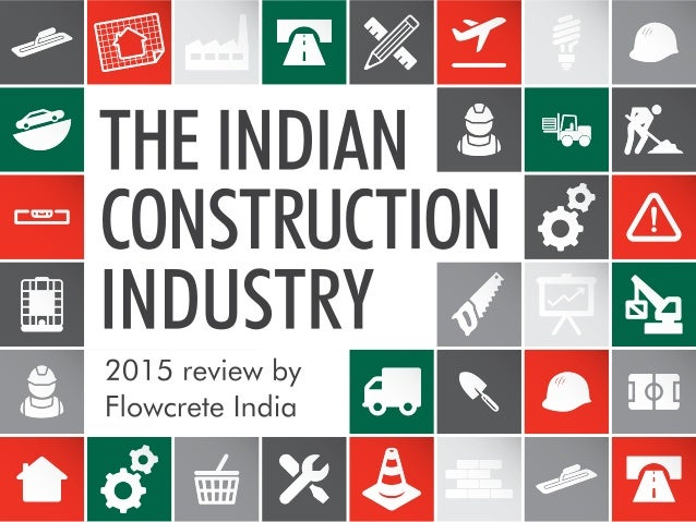 The Indian Construction Industry 2015 Review by Flowcrete India