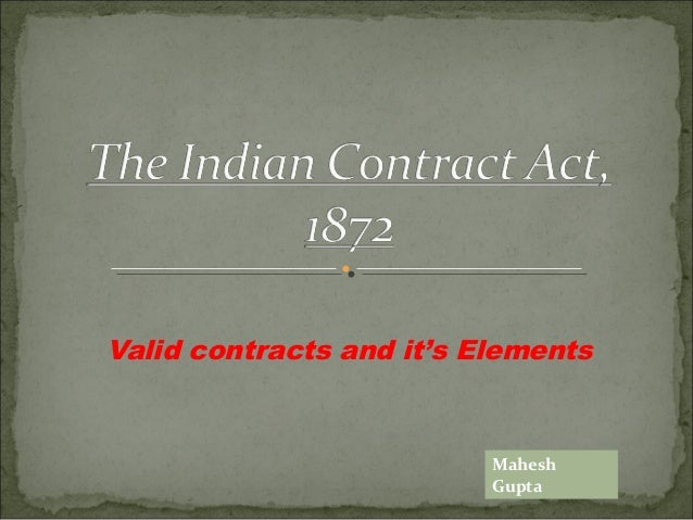 indian contract act 1872 Consideration - indian contract act 1872 consideration: sec2 (d) - when at the desire of the promisor, the promisee or any other person has done/abstained from doing or promises to do or abstain from doing something - such act or abstinence or promise is called consideration for.