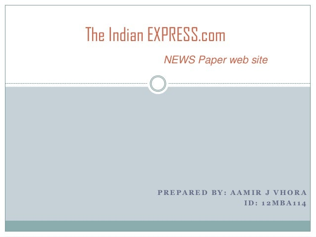 The Indian EXPRESS.com NEWS Paper web site  PREPARED BY: AAMIR J VHORA ID: 12MBA114