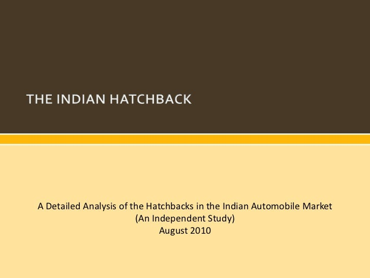 A Detailed Analysis of the Hatchbacks in the Indian Automobile Market                        (An Independent Study)       ...