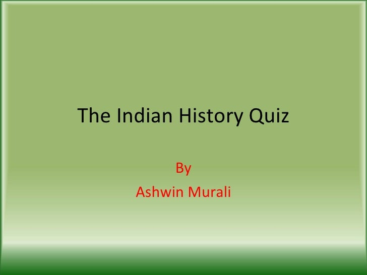 The Indian History Quiz By Ashwin Murali