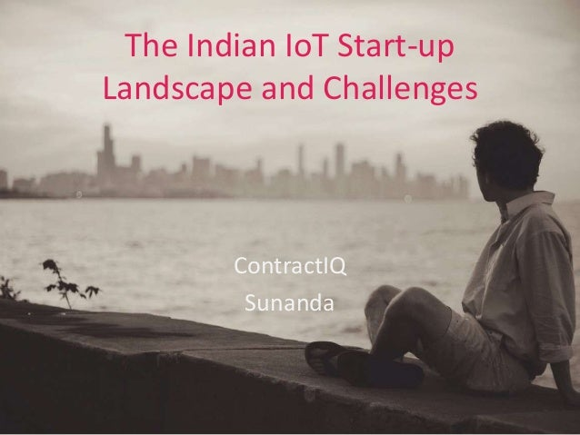 The Indian IoT Start-up Landscape and Challenges ContractIQ Sunanda