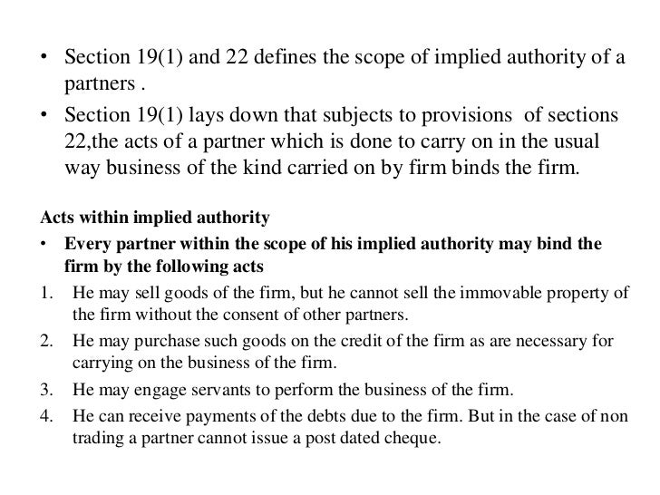 implied authority of partners partnership act 1932 Indian partnership act, 1932 s no  definition of partnership, partner, firm and firm name  extension and restriction of partners implied authority: 21.