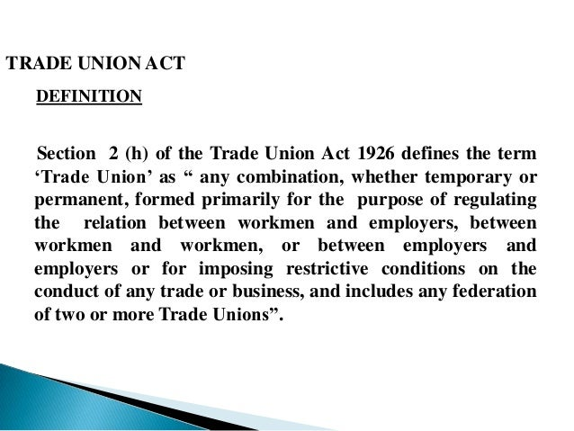 trade union act Trade union (first amendment) act, 2055 preamble: whereas it is expedient to make legal provision regarding registration, operation of trade union and other necessary provisions relating to it for the protection and promotion of professional and occupational rights of the workers, and self employed workers, working inside or outside the.