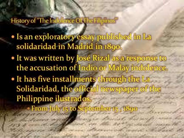 indolence essay by rizal Sobre la indolencia de los filipinos (on the indolence of the filipinos in spanish) is a socio-political essay published in la solidaridad in madrid in 1890 it was written by josé rizal as a response to the accusation of indio or malay indolence.