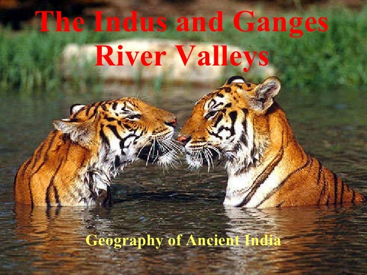 The Indus and Ganges River Valleys Geography of Ancient India
