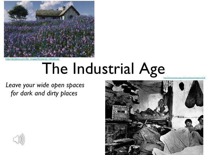 The Industrial Age <ul><li>Leave your wide open spaces for dark and dirty places </li></ul>http://izodyna.com/3D_Images/fl...