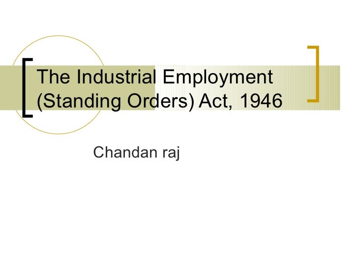 The Industrial Employment (Standing Orders) Act, 1946 Chandan raj