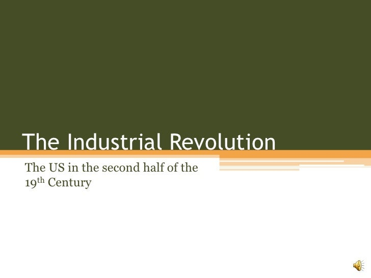 The Industrial Revolution<br />The US in the second half of the 19th Century<br />