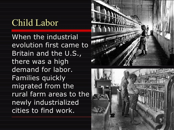 essay on child labor industrial revolution Industrial revolution- photo essay/art children working in factories in the early 1800's there were no laws against child labor at this time 50% of child laborers began work before the age of ten.