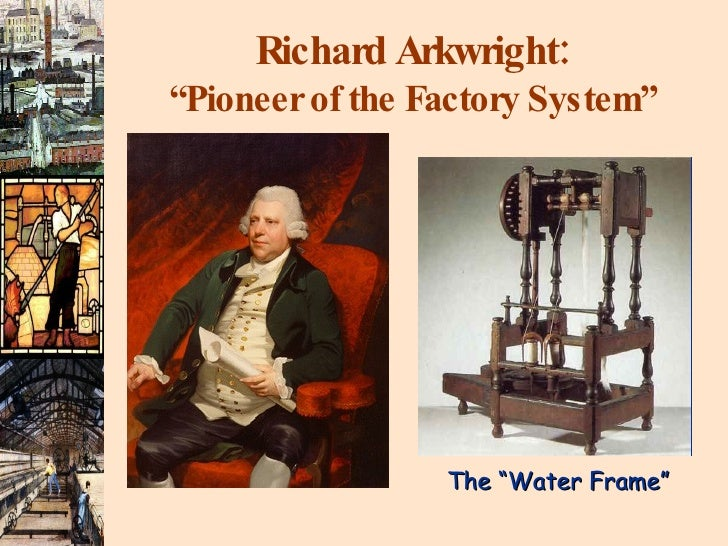 """Richard Arkwright: """"Pioneer of the Factory System"""" The """"Water Frame"""""""