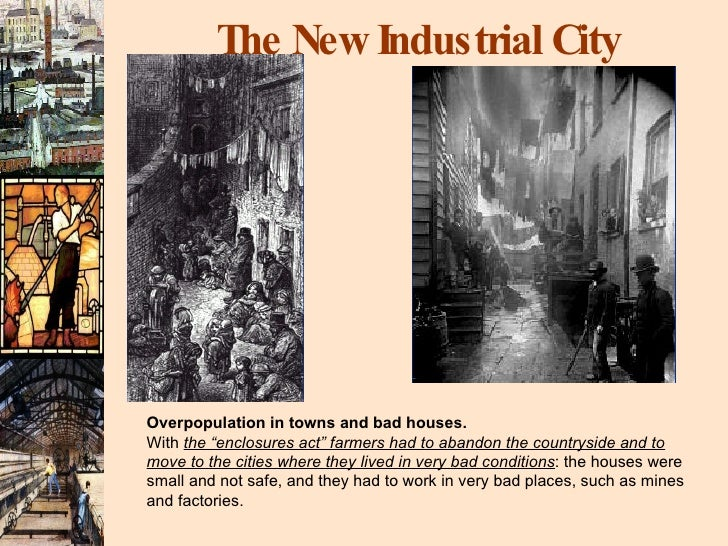 """The New Industrial City Overpopulation in towns and bad houses. With  the """"enclosures act"""" farmers had to abandon the coun..."""