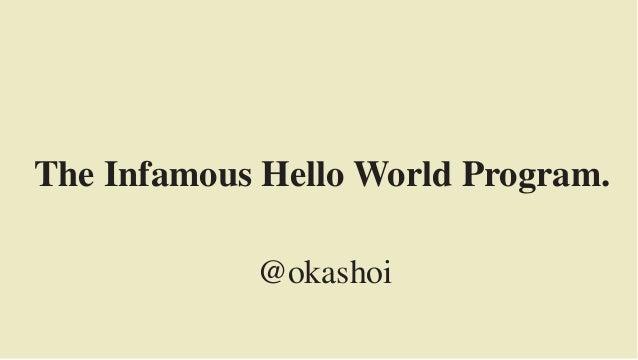 The Infamous Hello World Program. @okashoi