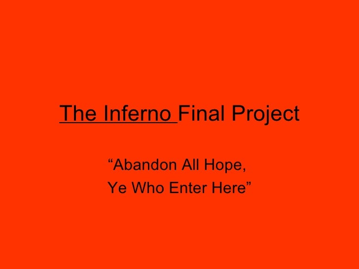 """The Inferno  Final Project """" Abandon All Hope,  Ye Who Enter Here"""""""