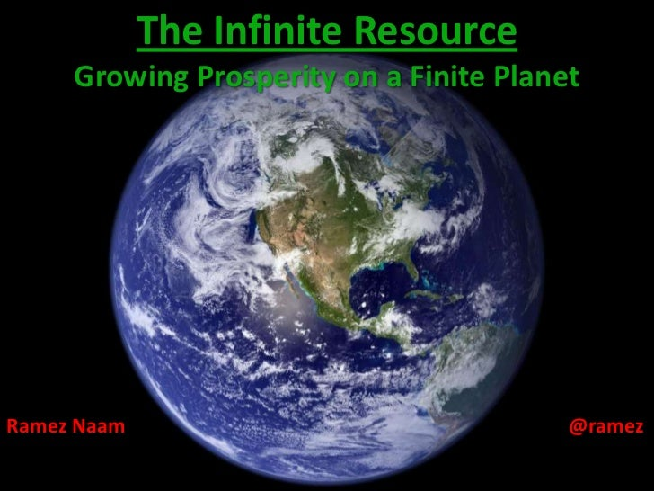 The Infinite ResourceGrowing Prosperity on a Finite Planet<br />Ramez Naam@ramez<br />