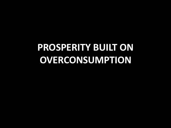 PROSPERITY BUILT ON OVERCONSUMPTION<br />