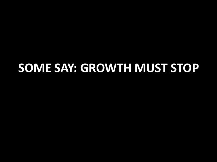 SOME SAY: GROWTH MUST STOP<br />