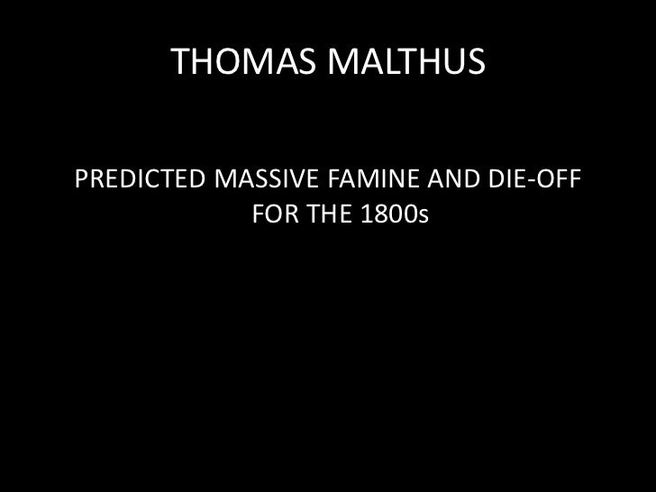 THOMAS MALTHUS<br />PREDICTED MASSIVE FAMINE AND DIE-OFF FOR THE 1800s<br />