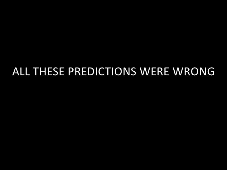 ALL THESE PREDICTIONS WERE WRONG<br />