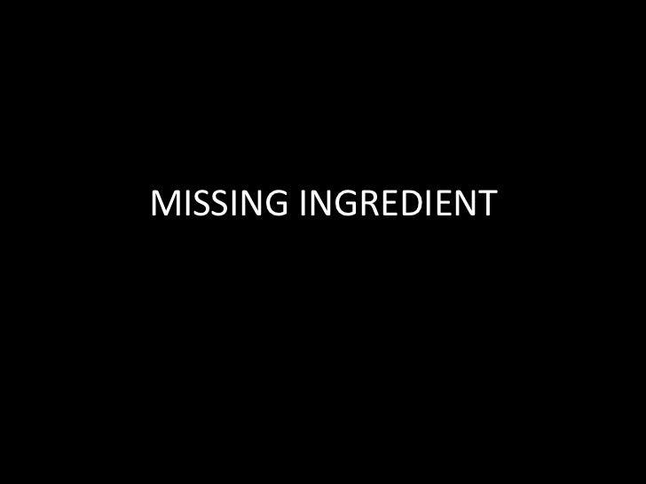 MISSING INGREDIENT<br />