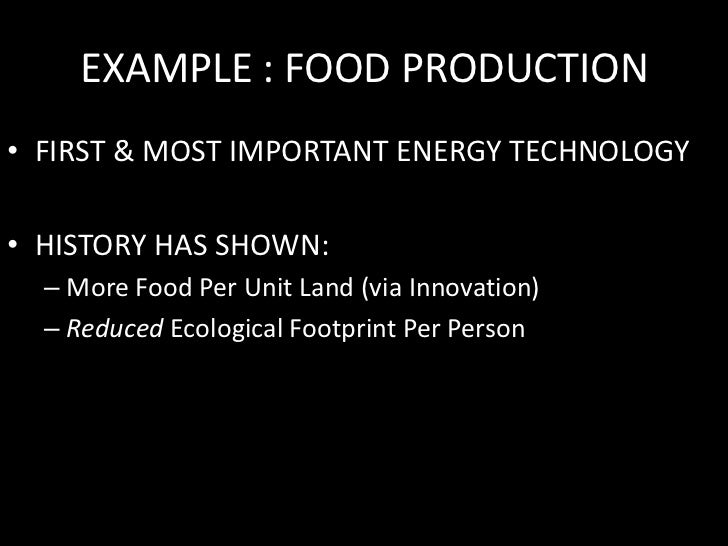 EXAMPLE : FOOD PRODUCTION<br />FIRST & MOST IMPORTANT ENERGY TECHNOLOGY<br />HISTORY HAS SHOWN:<br />More Food Per Unit La...