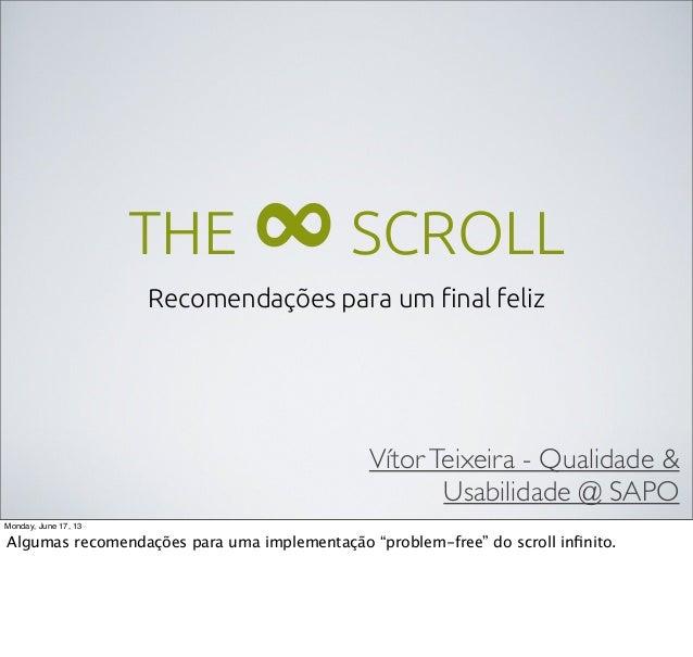 THE ∞SCROLLRecomendações para um final felizVítorTeixeira - Qualidade &Usabilidade @ SAPOMonday, June 17, 13Algumas recomen...