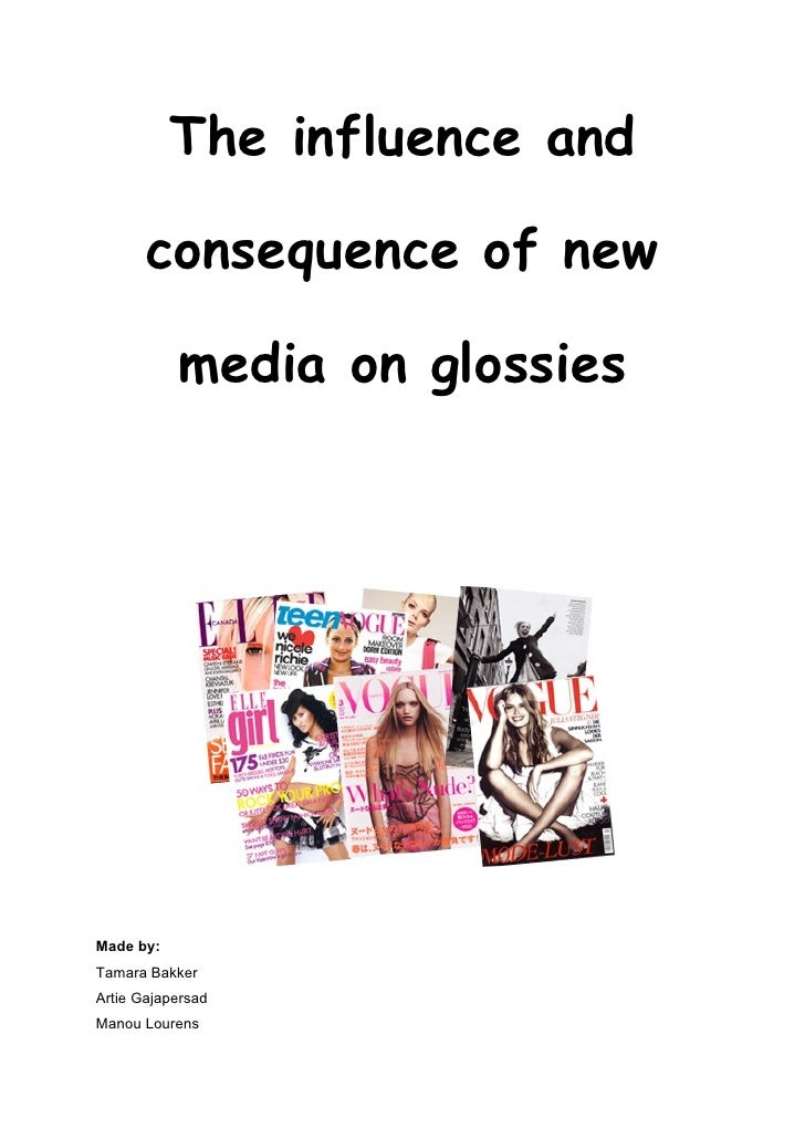 The influence and consequence           of new media on glossies     Made by: Tamara Bakker Artie Gajapersad Manou Lourens...