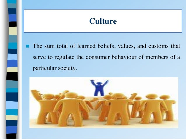 influence of culture on consumer behaviour Consumer behaviour that is derived from understanding the consumer through  found for the influence of culture on consumer behaviour ill.