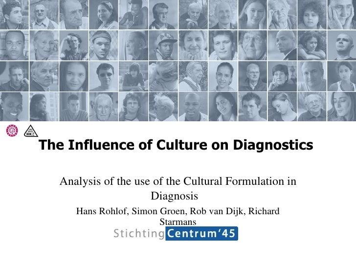 The Influence of Culture on Diagnostics  Analysis of the use of the Cultural Formulation in Diagnosis   Hans Rohlof, Simon...