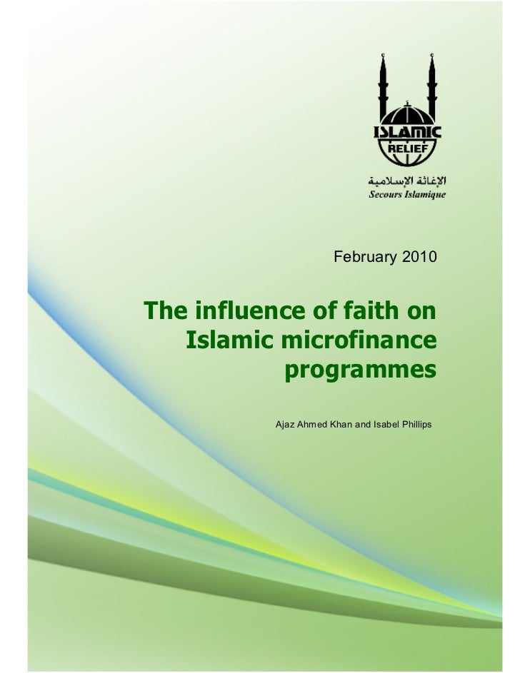 February 2010The influence of faith on   Islamic microfinance           programmes           Ajaz Ahmed Khan and Isabel Ph...