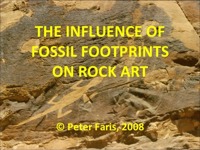 THE INFLUENCE OF FOSSIL FOOTPRINTS ON ROCK ART © Peter Faris, 2008