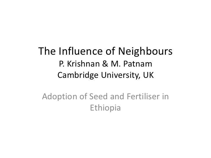 The Influence of Neighbours    P. Krishnan & M. Patnam    Cambridge University, UKAdoption of Seed and Fertiliser in      ...
