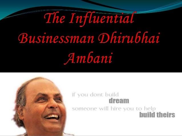 BUILDING RELIANCE  Dhirubhai was born on December 28, 1932, to Hirachand Govardhandas         Ambani and Jamunaben ...